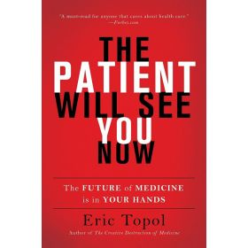 The Patient Will See You Now: The Future of Medicine Is in Your Hands (Paperback)