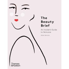 The Beauty Brief: An Insider's Guide to Skincare (Paperback)
