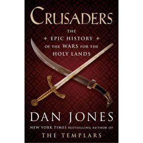 Crusaders: The Epic History of the Wars for the Holy Lands (Hardcover)