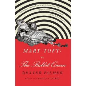 Mary Toft; or, The Rabbit Queen: A Novel (Paperback)