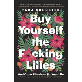 Buy Yourself the F*cking Lilies: And Other Rituals to Fix Your Life, from Someone Who's Been There (Paperback)