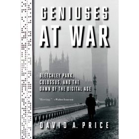 Geniuses at War: Bletchley Park, Colossus, and the Dawn of the Digital Age (Hardcover)