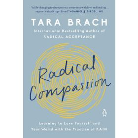 Radical Compassion: Learning to Love Yourself and Your World with the Practice of RAIN (Paperback)