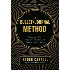 The Bullet Journal Method: Track the Past, Order the Present, Design the Future (Hardcover)