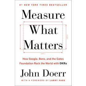 Measure What Matters: How Google, Bono, and the Gates Foundation Rock the World with OKRs, Export Edition (Paperback)