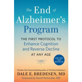 The End of Alzheimer's Program: The First Protocol to Enhance Cognition and Reverse Decline at Any Age (Hardcover)