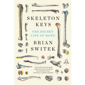 Skeleton Keys: The Secret Life of Bone (Paperback)