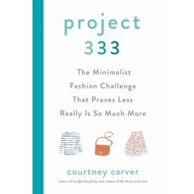 Project 333: The Minimalist Fashion Challenge That Proves Less Really is So Much More (Hardcover)