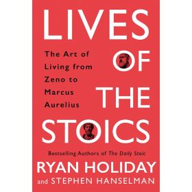 Lives of the Stoics: The Art of Living from Zeno to Marcus Aurelius (Hardcover)
