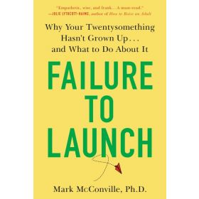 Failure to Launch: Why Your Twentysomething Hasn't Grown Up...and What to Do about It (Paperback)