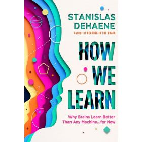 How We Learn: Why Brains Learn Better Than Any Machine . . . for Now (Hardcover)