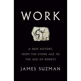 Work: A Deep History, from the Stone Age to the Age of Robots (Hardcover)