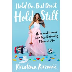 Hold On, But Don't Hold Still: Hope and Humor from My Seriously Flawed Life (Hardcover)