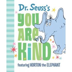 Dr. Seuss's You Are Kind: Featuring Horton the Elephant (Hardcover)