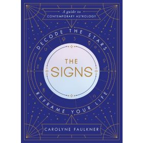 The Signs: Decode the Stars, Reframe Your Life (Hardcover)