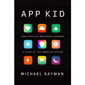 App Kid: How a Child of Immigrants Grabbed a Piece of the American Dream (Hardcover)