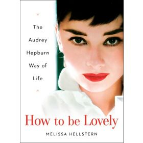 How to be Lovely: The Audrey Hepburn Way of Life (Hardcover)