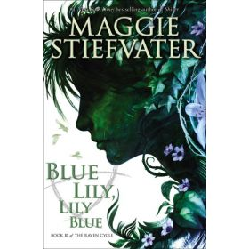 Blue Lily, Lily Blue: The Raven Cycle, Book 3 (Hardcover)