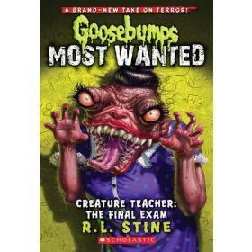 Creature Teacher: The Final Exam: Goosebumps Most Wanted, Book 6 (Paperback)