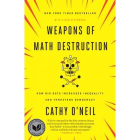 Weapons of Math Destruction: How Big Data Increases Inequality and Threatens Democracy (Paperback)