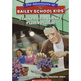 Frankenstein Doesn't Plant Petunias: The Adventures of the Bailey School Kids, Book 6 (Paperback)