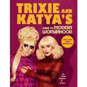 Trixie and Katya's Guide to Modern Womanhood (Hardcover)