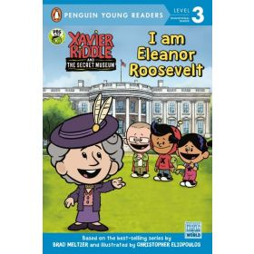I Am Eleanor Roosevelt: Xavier Riddle and the Secret Museum, Penguin Young Readers, Level 3 (Paperback)