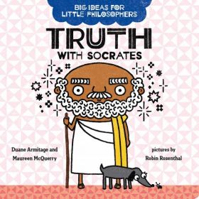 Truth With Socrates, Big Ideas For Little Philosophers (Board Book)