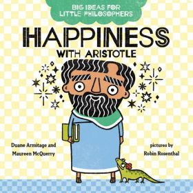 Happiness With Aristotle, Big Ideas For Little Philosophers (Board Book)