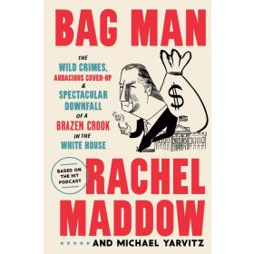 Bag Man: The Wild Crimes, Audacious Cover-up, and Spectacular Downfall of a Brazen Crook in the White House (Hardcover)