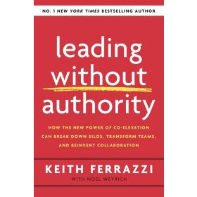 Leading Without Authority: How The New Power of Co-Elevation Can Break Down Silos, Transform Teams, and Reinvent Collaboration (Export Paperback)