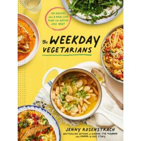 The Weekday Vegetarians: 100 Recipes and a Real-Life Plan for Eating Less Meat, A Cookbook (Hardcover)