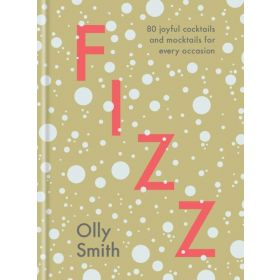 Fizz: 80 Joyful Cocktails and Mocktails for Every Occasion (Hardcover)