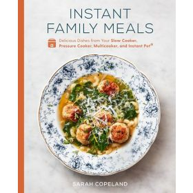 Instant Family Meals: Delicious Dishes from Your Slow Cooker, Pressure Cooker, Multicooker, and Instant Pot®: A Cookbook (Hardcover)