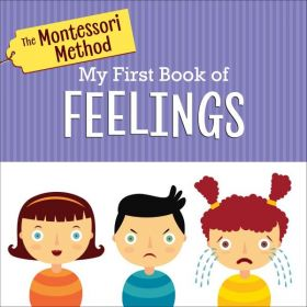 The Montessori Method: My First Book of Feelings (Board Book)