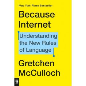Because Internet: Understanding the New Rules of Language (Mass Market)