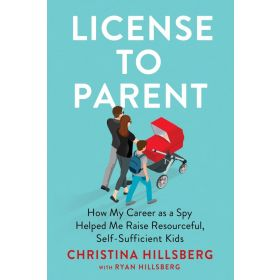 License to Parent: How My Career As a Spy Helped Me Raise Resourceful, Self-Sufficient Kids (Hardcover)