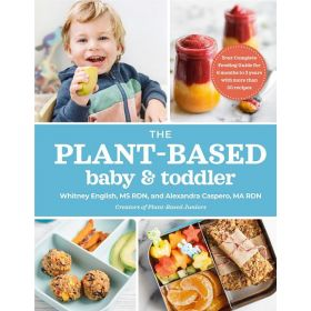 The Plant-Based Baby and Toddler: Your Complete Feeding Guide for 6 months to 3 years (Paperback)