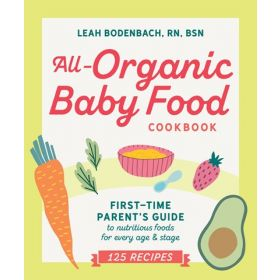 All-Organic Baby Food Cookbook: First Time Parent's Guide to Nutritious Foods for Every Age and Stage (Paperback)