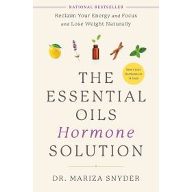 The Essential Oils Hormone Solution: Reclaim Your Energy and Focus and Lose Weight Naturally (Paperback)