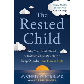 The Rested Child: Why Your Tired, Wired, or Irritable Child May Have a Sleep Disorder--and How to Help (Hardcover)