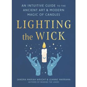 Lighting the Wick: An Intuitive Guide to the Ancient Art and Modern Magic of Candles (Paperback)