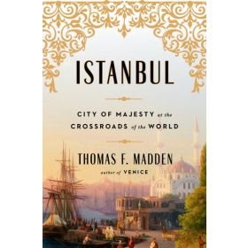 Istanbul: City of Majesty at the Crossroads of the World (Hardcover)