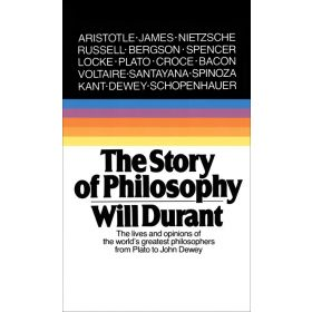 The Story of Philosophy: The Lives and Opinions of the World's Greatest Philosophers (Mass Market)