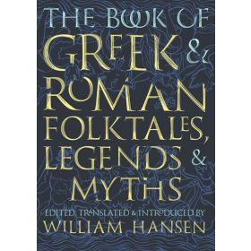 The Book of Greek and Roman Folktales, Legends, and Myths (Hardcover)