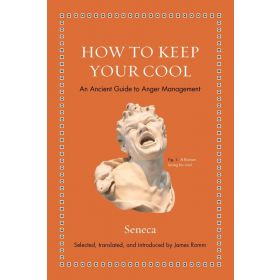 How to Keep Your Cool: An Ancient Guide to Anger Management (Hardcover)