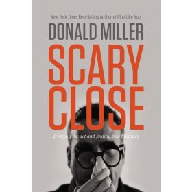 Scary Close: Dropping the Act and Finding True Intimacy, International Edition (Paperback)