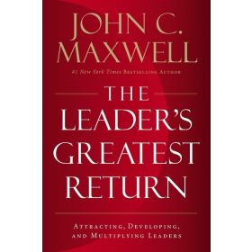 The Leader's Greatest Return: Attracting, Developing, and Multiplying Leaders (Hardcover)