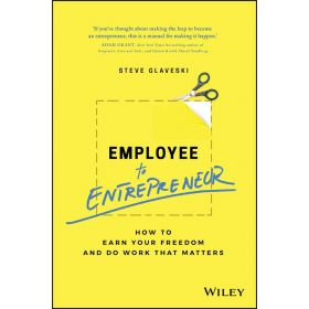 Employee to Entrepreneur: How to Earn Your Freedom and Do Work that Matters (Paperback)