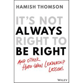 It's Not Always Right to Be Right: And Other Hard-won Leadership Lessons (Paperback)